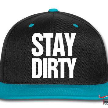 stay dirty Snapback