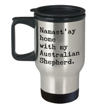 Australian Shepherd Travel Mug - Namast'ay Home With My Australian Shepherd Stainless Steel Insulated Travel Cup with Lid