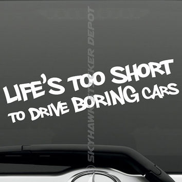Life Is Too Short To Drive Boring Cars Funny Bumper Sticker Vinyl Decal Sticker JDM Sticker For Honda Acura Dope Euro Turbocharge
