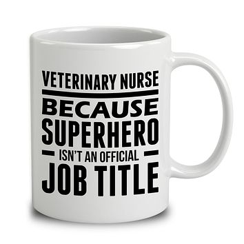 Veterinary Nurse Because Superhero Isn't An Official Job Title