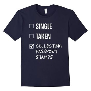 Single Taken Collecting Passport Stamps Shirt
