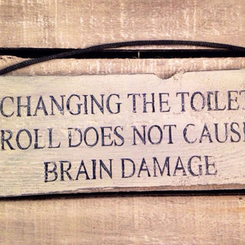 Changing The Toilet Roll Does Not Cause Brain Damage. Funny Bathroom/Toilet Sign. Funny Gift.