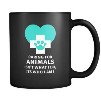 Caring for animals isn't what I do, it's who I am! mug - Vet Nurse coffee mug Veterinary coffee cup Black (11oz)