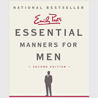 Essential Manners for Men: What to Do, When to Do It, and Why