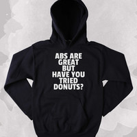 Funny Donut Sweatshirt Abs Are Great But Have You Tried Donuts Clothing Work Out Gym Exercise Tumblr Hoodie