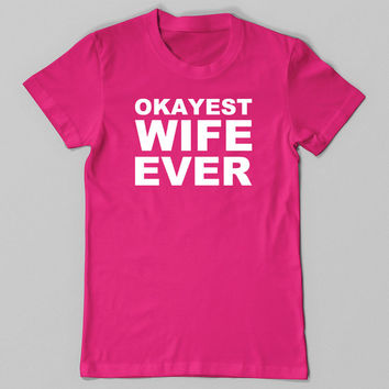Funny Tshirt, Okayest Wife Ever, Funny T Shirt, Funny Shirt, Mothers Day Gift for Wife, Funny Tee Wedding Gift for Bride Men Plus Size