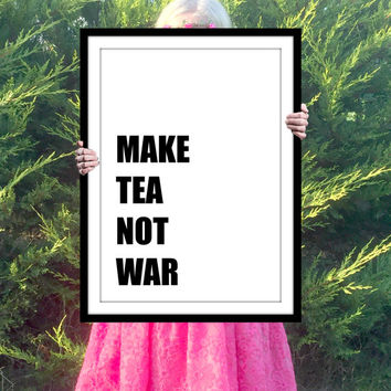 Downloadable Print, Make Tea Not War wall Art, 8x10, A4, Teen Gift Idea, Shabby Chic, Make Tea Not War Print, Printable Poster, Gallery Art