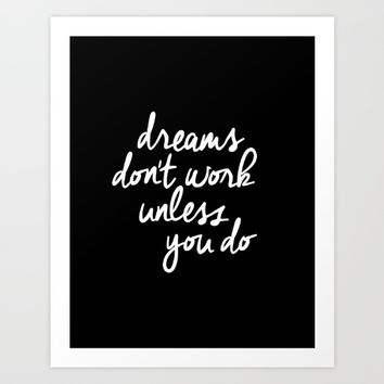 Dreams Don't Work Unless You Do - Black and White Inspirational Typography Print Art Print by The Motivated Type