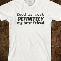 food is most definitely my bestfriend - Julianne's Apparel