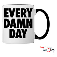 Every Damn Day Coffee & Tea Mug