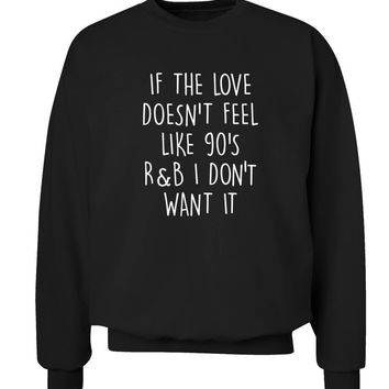 If the love doesn't feel like 90's R&B I don't want it sweater or hoodie hipster tumblr instagram quote hip hop rap music 1990 oldschool 319
