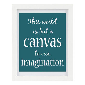 This World Is But A Canvas To Our Imagination, Inspirational Quote, Inspiring Art, Modern Home Decor, Black White, 8 x 10 Typography Print