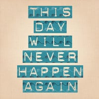 this day will never happen again Stretched Canvas | Print Shop