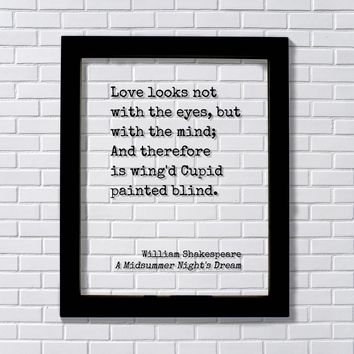William Shakespeare Midsummer Night's Dream Love looks not with the eyes wing'd Cupid painted blind