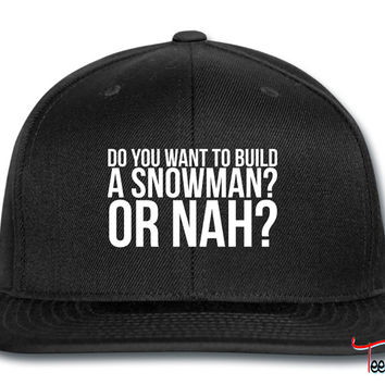 Do you want to build a snowman or nah Snapback