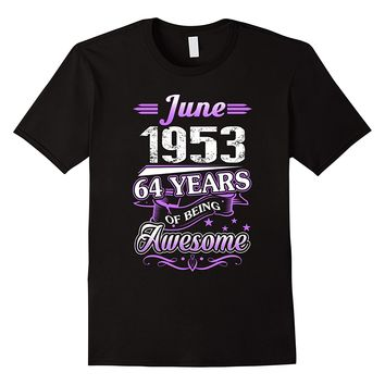 June 1953 64 Years Of Being Awesome Shirt
