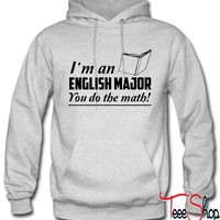 I'm an English Major. You do the math hoodie