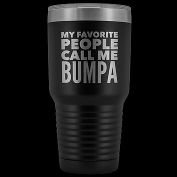 My Favorite People Call Me Bumpa Tumbler Gifts for Bumpas Metal Mug Double Wall Insulated Hot Cold Travel Cup 30oz BPA Free