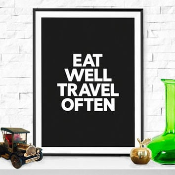 Eat Well Travel Often, Typographic Art, Typographic Poster, Print, Inspirational Quotes, Wall Decor, White On Black