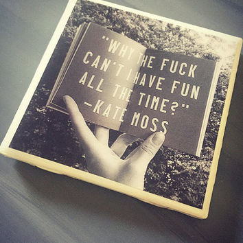 Kate Moss Quote on Ceramic Tile Coaster; Model House Decor; Chic; House Warming Gift; Table Conversation; Coffee Table Book; Have Fun Quote
