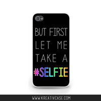 Let me take a selfie phone case, #selfie, Selfie, iPhone 4 case, iPhone 5S iPhone 5C case, The chainsmokers - Selfie