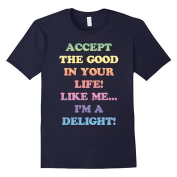 Accept The Good In Your Life I'm Delight T-Shirt