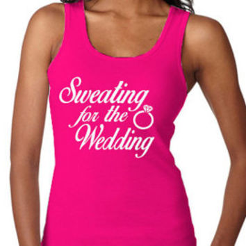 Sweating For The Wedding Women Tank Top | Women Workout Tank Top | Bride Shirt | Bride Gift | Engagement Gift | Fiance Gift |Getting married