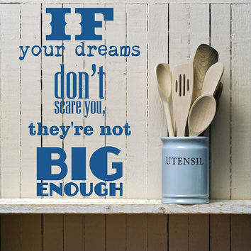 """Text """"If your dreams don't scare you, they're not big enough.""""  Wall Vinyl"""