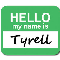 Tyrell Hello My Name Is Mouse Pad
