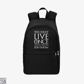 You Only Live Once Unless You'Re Jon Snow, Game of Thrones Backpack