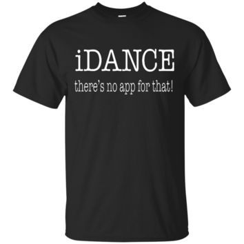 iDance Theres No App For That - Funny Dancing Design T-Shirt