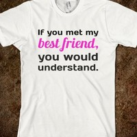 IF YOU MET MY BEST FRIEND, YOU WOULD UNDERSTAND