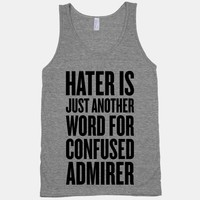Hater Is Just Another Word For Confused Admirer