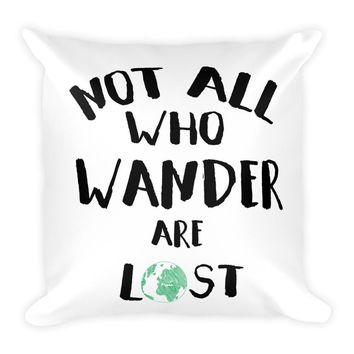 Not All Who Wander Are Lost Travel Pillow