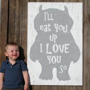 I'll Eat You Up I Love You So Where The Wild Things Are Nursery Decor Gray Nursery Rustic Chic  Shabby Chic Nursery Handpainted Sign