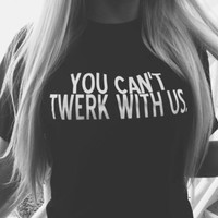 Women you can't twerk with us Print T-Shirts Summer Tee 10