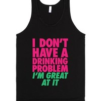 I Don't Have A Drinking Problem-Unisex Black Tank