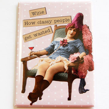 Funny Magnet, Fridge magnet, Kitchen magnet, Humor, Magnet, ACEO, Retro, stocking stuffer, Classy People, Get Wasted, Wine, Pink (4434)