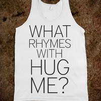 WHAT RHYMES WITH HUG ME