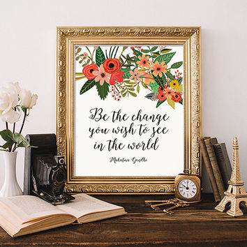 "Inspirational quote ""Be The Change You Wish to See in the World"" Typography Motivation Home Decor Inspiration Screenprint Script FLORAL ART"