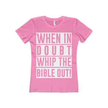 When In Doubt Whip The Bible Out! - Ladies Tee