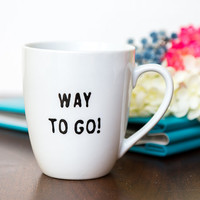 "Graduation Gift - Mug ""WAY TO GO!"" – Handpainted Coffee Cup  – Congratulations Gift - Birthday Gift - Gift For Him/Gift For Her"