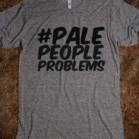 Pale people problems - The Wanted Tee Shop