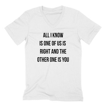 All I know is one of us, funny, workout, sarcastic saying, V Neck T Shirt