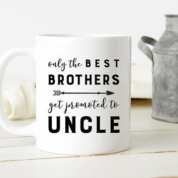Only The Best Brothers Get Promoted To Uncle - Coffee Mug, New Uncle Gift, Pregnancy Reveal, Baby Shower Gift, Uncle Mug