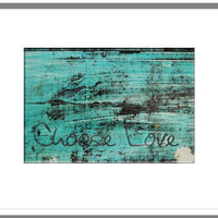 Choose Love photographic print 8x10 - home decor, fine art - wall art, teal, aqua, shabby chic, rustic, peeling paint