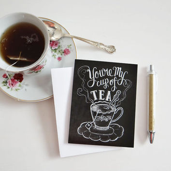 Valentine Card- You're My Cup Of Tea Card - Chalkboard Note Card - Tea Party Card - Hand Lettered Card - Chalk Art