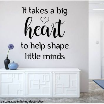 It Takes A Big Heart Wall Decal To Help Shape Little Minds Quote