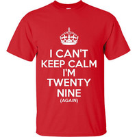 I Cant Keep Calm Im Twenty Nine Again Shirt. Funny, Graphic T-Shirts For All Ages. Ladies And Men's Unisex Style. Makes a Great Gift!!