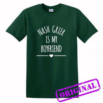 Nash Grier Is My Boyfriend for shirt forest green, tshirt forest green unisex adult